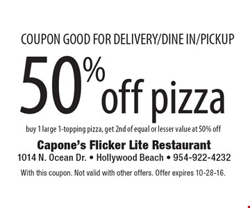 50% off pizza buy 1 large 1-topping pizza, get 2nd of equal or lesser value at 50% off. Coupon good for delivery/dine in/pickup. With this coupon. Not valid with other offers. Offer expires 10-28-16.
