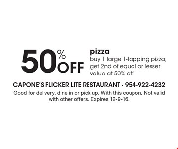 50% Off pizza buy 1 large 1-topping pizza, get 2nd of equal or lesser value at 50% off. Good for delivery, dine in or pick up. With this coupon. Not valid with other offers. Expires 12-9-16.