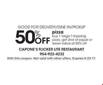 Good For Delivery/Dine In/Pickup. 50% off pizza. Buy 1 large 1-topping pizza, get 2nd of equal or lesser value at 50% off. With this coupon. Not valid with other offers. Expires 6-23-17.