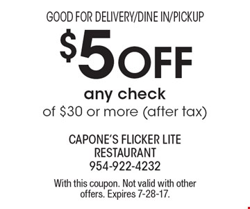 Good For Delivery/Dine In/Pickup $5 Off any check of $30 or more (after tax). With this coupon. Not valid with other offers. Expires 7-28-17.