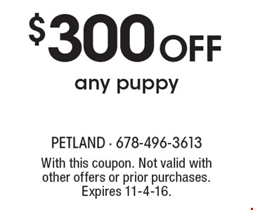 $300 OFF any puppy. With this coupon. Not valid with other offers or prior purchases. Expires 11-4-16.