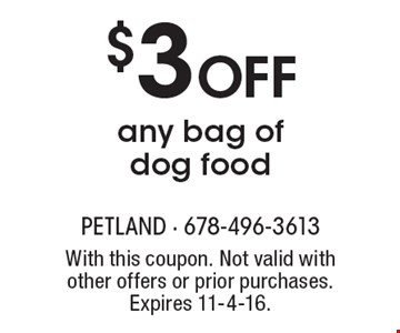 $3 OFF any bag of dog food. With this coupon. Not valid with other offers or prior purchases. Expires 11-4-16.