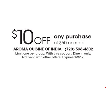 $10 Off any purchase of $50 or more. Limit one per group. With this coupon. Dine in only. Not valid with other offers. Expires 1/3/17.