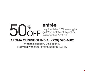 50% Off entree. Buy 1 entree & 2 beverages, get 2nd entree of equal or lesser value 50% off. With this coupon. Dine in only. Not valid with other offers. Expires 1/3/17.