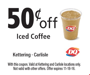 50¢ off Iced Coffee. With this coupon. Valid at Kettering and Carlisle locations only. Not valid with other offers. Offer expires 11-18-16.