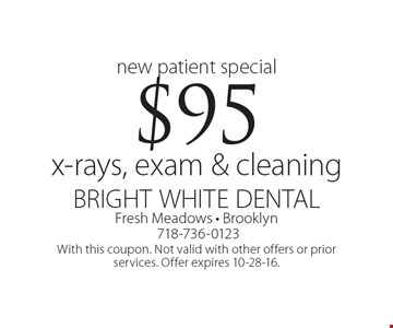 New patient special! $95 x-rays, exam & cleaning. With this coupon. Not valid with other offers or prior services. Offer expires 10-28-16.