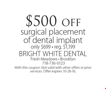 $500 off surgical placement of dental implant. Only $699, reg. $1,199. With this coupon. Not valid with other offers or prior services. Offer expires 10-28-16.