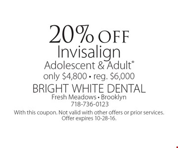 20% off Invisalign Adolescent & Adult. Only $4,800 - reg. $6,000. With this coupon. Not valid with other offers or prior services. Offer expires 10-28-16.