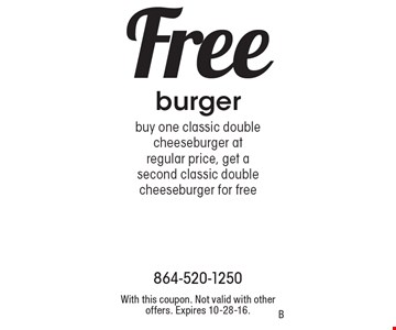 Free burger. Buy one classic double cheeseburger at regular price, get a second classic double cheeseburger for free. With this coupon. Not valid with other offers. Expires 10-28-16.B