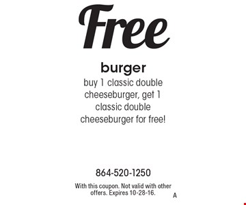 Free burger. Buy 1 classic double cheeseburger, get 1classic double cheeseburger for free! With this coupon. Not valid with other offers. Expires 10-28-16. A