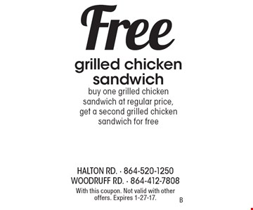 Free grilled chicken sandwich. Buy one grilled chicken sandwich at regular price, get a second grilled chicken sandwich for free. B. With this coupon. Not valid with other offers. Expires 1-27-17.