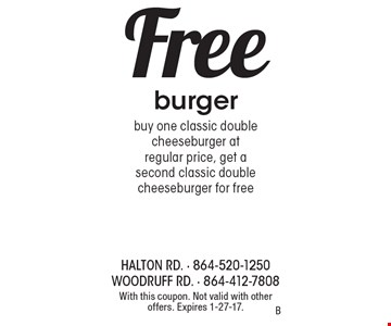 Free burger. Buy one classic double cheeseburger at regular price, get a second classic double cheeseburger for free. With this coupon. Not valid with other offers. Expires 1-27-17.B