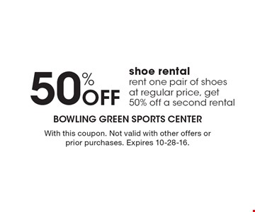 50% off shoe rental. Rent one pair of shoes at regular price, get 50% off a second rental. With this coupon. Not valid with other offers or prior purchases. Expires 10-28-16.