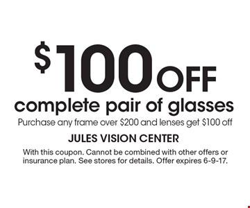 $100 off complete pair of glasses. Purchase any frame over $200 and lenses get $100 off. With this coupon. Cannot be combined with other offers or insurance plan. See stores for details. Offer expires 6-9-17.