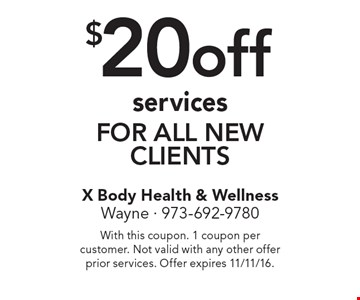 $20 off services for all new clients. With this coupon. 1 coupon per customer. Not valid with any other offer prior services. Offer expires 11/11/16.