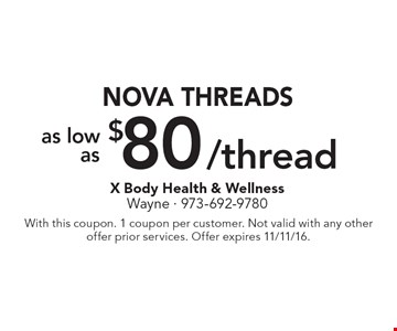 As low as $80/thread Nova Threads. With this coupon. 1 coupon per customer. Not valid with any other offer prior services. Offer expires 11/11/16.