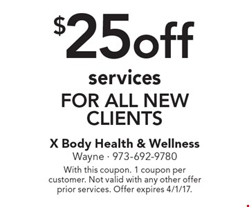 $25 off services for all new clients. With this coupon. 1 coupon per customer. Not valid with any other offer prior services. Offer expires 4/1/17.