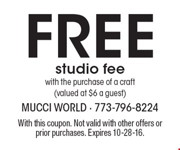 Free studio fee with the purchase of a craft (valued at $6 a guest). With this coupon. Not valid with other offers or prior purchases. Expires 10-28-16.