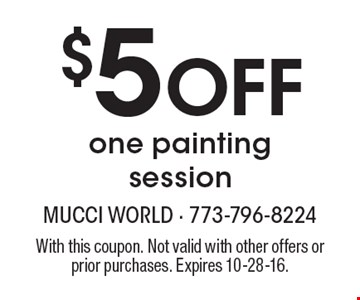 $5 Off one painting session. With this coupon. Not valid with other offers or prior purchases. Expires 10-28-16.