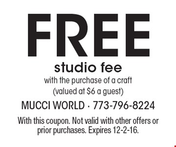 Free Studio Fee With The Purchase Of A Craft (Valued At $6 A Guest). With this coupon. Not valid with other offers or prior purchases. Expires 12-2-16.