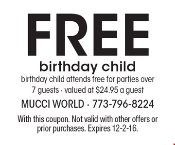 Free Birthday Child. Birthday child attends free for parties over 7 guests. Valued at $24.95 a guest. With this coupon. Not valid with other offers or prior purchases. Expires 12-2-16.