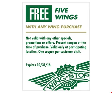 Free Five Wings with any wing purchase. Not valid with any other specials, promotions, gift card purchases or offers. Present coupon at the time of purchase. Valid only at participating location. One coupon per customer visit. Expires 10/31/16.