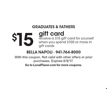 GRADUATES & FATHERS $15 gift card receive a $15 gift card for yourself when you spend $100 or more in gift cards. With this coupon. Not valid with other offers or prior purchases. Expires 6/9/17.Go to LocalFlavor.com for more coupons.