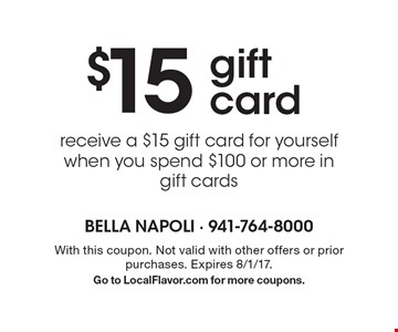 $15 gift card. Receive a $15 gift card for yourself when you spend $100 or more in gift cards. With this coupon. Not valid with other offers or prior purchases. Expires 8/1/17. Go to LocalFlavor.com for more coupons.
