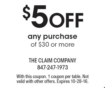 $5 off any purchase of $30 or more. With this coupon. 1 coupon per table. Not valid with other offers. Expires 10-28-16.