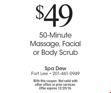 $49 for a 50-Minute Massage, Facial or Body Scrub. With this coupon. Not valid with other offers or prior services. Offer expires 12/20/16.