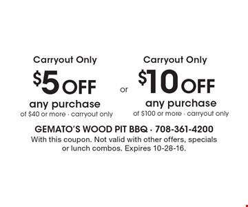 $10 Off any purchase of $100 or more OR $5 Off any purchase of $40 or more. Carryout only. With this coupon. Not valid with other offers, specials or lunch combos. Expires 10-28-16.