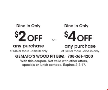$4 Off any purchase of $30 or more, dine in only OR $2 Off any purchase of $15 or more, dine in only. With this coupon. Not valid with other offers, specials or lunch combos. Expires 2-3-17.