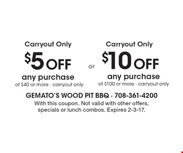 $10 Off any purchase of $100 or more, carryout only OR $5 Off any purchase of $40 or more, carryout only. With this coupon. Not valid with other offers, specials or lunch combos. Expires 2-3-17.