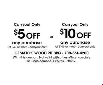 $5 off any purchase of $40 or more. Carryout only. $10 Off any purchase of $100 or more. Carryout only. With this coupon. Not valid with other offers, specials or lunch combos. Expires 3/10/17.