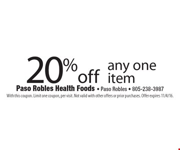 20% off any one item. With this coupon. Limit one coupon, per visit. Not valid with other offers or prior purchases. Offer expires 11/4/16.