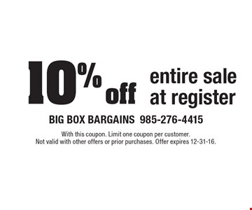 10% off entire sale at register. With this coupon. Limit one coupon per customer. Not valid with other offers or prior purchases. Offer expires 12-31-16.