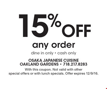 15% OFF any order. Dine in only. Cash only. With this coupon. Not valid with other special offers or with lunch specials. Offer expires 12/9/16.