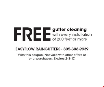 Free gutter cleaning with every installation of 200 feet or more. With this coupon. Not valid with other offers or prior purchases. Expires 2-3-17.