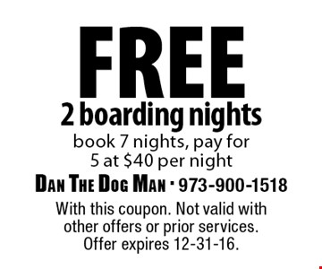 free 2 boarding nights book 7 nights, pay for 5 at $40 per night. With this coupon. Not valid with other offers or prior services. Offer expires 12-31-16.