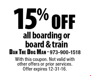 15% off all boarding or board & train. With this coupon. Not valid with other offers or prior services. Offer expires 12-31-16.