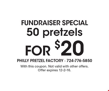 50 pretzels For $20 pretzels. With this coupon. Not valid with other offers. Offer expires 12-2-16.