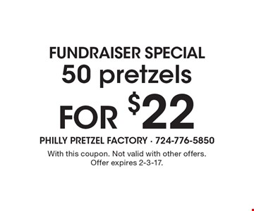 FUNDRAISER SPECIAL. 50 pretzels for $22. With this coupon. Not valid with other offers. Offer expires 2-3-17.