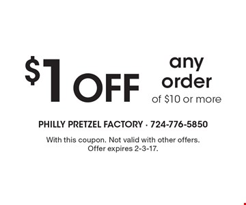 $1 OFF any order of $10 or more. With this coupon. Not valid with other offers. Offer expires 2-3-17.