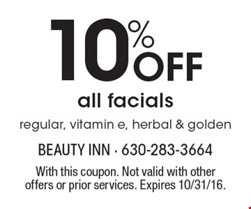 10% Off all facials, regular, vitamin e, herbal & golden. With this coupon. Not valid with other offers or prior services. Expires 10/31/16.