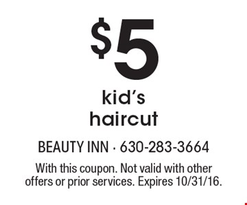$5 kid's haircut. With this coupon. Not valid with other offers or prior services. Expires 10/31/16.