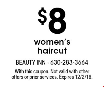 $8 women's haircut. With this coupon. Not valid with other offers or prior services. Expires 12/2/16.