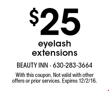 $25 eyelash extensions. With this coupon. Not valid with other offers or prior services. Expires 12/2/16.