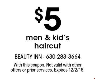 $5 men & kid's haircut. With this coupon. Not valid with other offers or prior services. Expires 12/2/16.