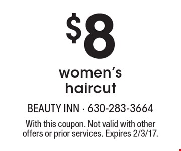 $8 women's haircut. With this coupon. Not valid with other offers or prior services. Expires 2/3/17.