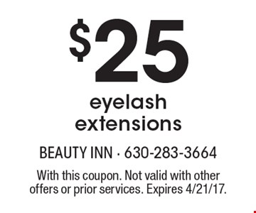 $25 eyelash extensions. With this coupon. Not valid with other offers or prior services. Expires 4/21/17.